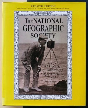 BRYAN, C.D.B. - The National Geographic Society. 100 Years of Adventure & Discovery.
