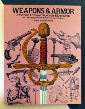HART, Harold H. - Weapons and Armor. A Pictorial Archive of Woodcuts and Engravings